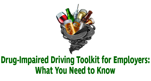 Drug-Impaired Driving Toolkit for Employers: What you need to know